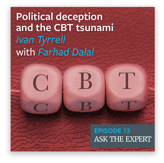 Episode 13: Political deception and the CBT tsunami - Ivan Tyrrell with Farhad Dalal